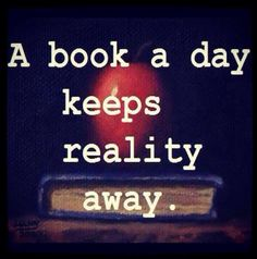 When I have a bad day all I have to do is pick up a book and I'm transported into another world.