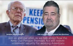 """May 8, 2017, Washington, D.C. –U.S. Sen. Bernie Sanders, IAM International President Robert Martinez, Jr., and other advocates will speak at a """"Keep Our Pension Promises Act"""" news conference on Tuesday, May 9, 2017 from 12:30 to 1:30 p.m.in Dirksen Senate Office Building, Room 106. Sanders and U.S. Rep. Marcy Kaptur are introducing the """"Keep"""
