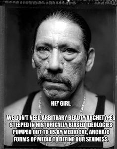 "Danny Trejo...he's another of my ""Christopher Walken's so scary he's sexy"" crushes."