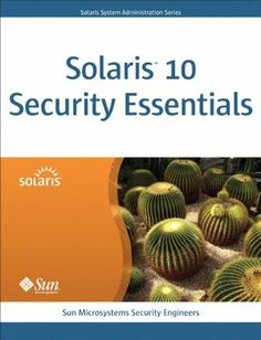 Solaris 10 Security Essentials by Sun Microsystems Security Engineers. $32.57. Edition - 1. Publisher: Prentice Hall; 1 edition (November 19, 2009). Publication: November 19, 2009. Save 28% Off!
