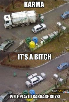 Pictures of the day, 35 images. Karma It's A Bitch... Well Played Garbage Guys