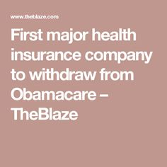 First Major Health Insurance Company To Withdraw From Obamacare