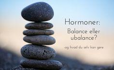 Hormonel balance eller hormonel ubalance- Lær hvordan dine hormoner fungerer og hvad du kan gøre for at få dem i balance.