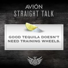 Good #Tequila doesn't need training wheels.  (#Tequila, #Quotes)
