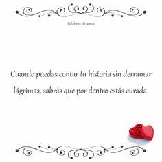 Cuando puedas contar tu historia sin derramar lágrimas, sabrás que por dentro estás curada. #corazón roto #amo
