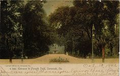 "Entrance to Forsyth Park, Savannah, Ga...I love that in 1906, she asks ""who are you loving these days.""  SAV was a sassy city even then.  Love."
