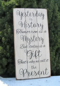 Yesterday is History Tomorrow is A Mystery But today is a Gift Thats why we call it the Present Upcycled Farmhouse Rustic Wood Pallet Sign. Wood Pallet Signs, Diy Wood Signs, Diy Pallet Projects, Wood Projects, Pallet Ideas, Wood Ideas, Furniture Projects, Decoupage, Used Pallets