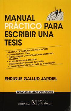 Manual práctico para escribir una tesis / Enrique Gallud Jardiel . +info: http://blog.cervantesvirtual.com/manual-practico-para-escribir-una-tesis/