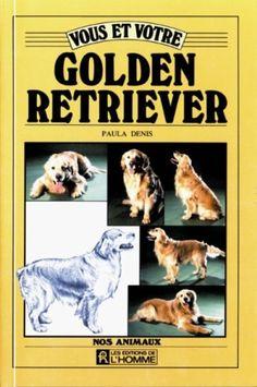 Vous et votre golden retri. de Paula Denis http://www.amazon.ca/dp/2761907809/ref=cm_sw_r_pi_dp_5ZhZub1AXHRYJ