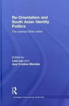 Re-orientalism and South Asian identity politics : the oriental Other within / edited by Lisa Lau and Ana Cristina Mendes - London ; New York : Routledge, 2011