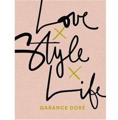 Garance Dore: Love x Style x Life