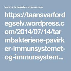 https://taansvarfordegselv.wordpress.com/2014/07/14/tarmbakteriene-pavirker-immunsystemet-og-immunsystemet-pavirker-tarmbakteriene-2/