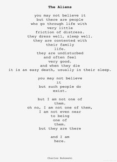 """""""The Aliens"""" by Charles Bukowski, i feel surrounded by them, this is right place but the wrong time"""