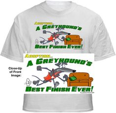 GREYHOUND ADOPTION Shirt ~ A portion of the proceeds from Every T-Shirt, Tank Top, Sweatshirt or Hoodie sold on this page, goes to help and support Animal Rescue Groups/Shelters in their animal rescue endeavors. Our home page ~ http://www.rescuedismyfavoritebreed.org/index.htm