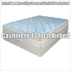 """Cashmere 13 Inch Airbed   http://www.healthysleep.us/m7/4006--cashmere-13-inch-airbed.html  The CashmereAir LS8 is comparable to the Select Comfort's 'i8' which sells for $3699.98(You can save over $1000.00).  Have you been trying to choose between an airbed and a memory foam mattress? This bed offers the best of both worlds. Our patented adjustable firmness air system is complimented with 3"""" layer of high-density memory foam. ORDER BY PHONE:1-866-647-2735"""