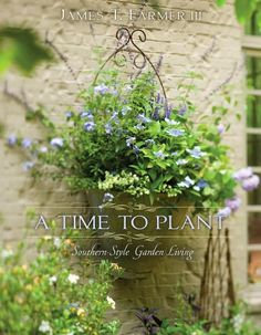 A Time to Plant: Southern-Style Garden Living: James Farmer: Organic Gardening, Gardening Tips, Vegetable Gardening, Gardening Books, Fine Gardening, Flower Gardening, Garden Living, Spring Blooms, Southern Style