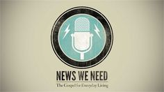 News We Need Sermon Series Graphic