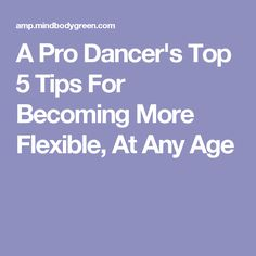 A Pro Dancer's Top 5 Tips For Becoming More Flexible, At Any Age