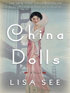 China Dolls.  The author of Snow Flower and the Secret Fan, Peony in Love, and Shanghai Girls has garnered international acclaim for her great skill at rendering the intricate relationships of women and the complex meeting of history and fate. Now comes Lisa See's highly anticipated new novel, China Dolls.