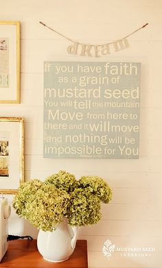 This verse means so much to me, when I was a child I had a charm that held a tiny mustard seed and a story about having the faith of a mustard seed......faith is simply believing without knowing........