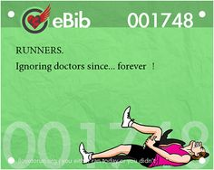Funnies You'll Enjoy If You're A Runner:Runners. Ignoring doctors since, forever. For more, visit: http://www.fuelrunning.com/quotes/2014/08/11/funnies-youll-enjoy-if-youre-a-runner/