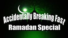 What to do if you accidentally break your fast, Ramadan Special (Day come the goodnes Breaking Fast Ramadan, Special Day, Neon Signs
