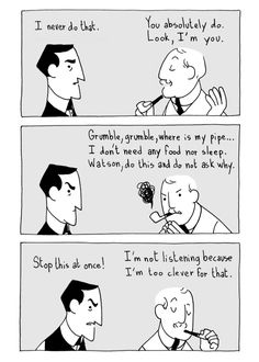 Watson- Making fun of Holmes. Aww hahaha (I know this isn't BBC Sherlock, but I liked it too much to pass up)
