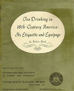 Tea Drinking in the 18thCentury America: Its Etiquette and Equipage, by Rodris Roth 1961, Smithsonian Institute. Click to suitable files to download courtesy of the Project Gutenberg