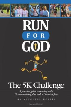 Run For God: The 5K Challenge A practical guide to running and a 12-week training plan with a Christian focus. « LibraryUserGroup.com – The Library of Library User Group