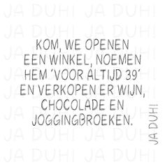 Voor altijd 39. Ja Duh! #humor #vrouw #chocolade #wijn #joggingbroek