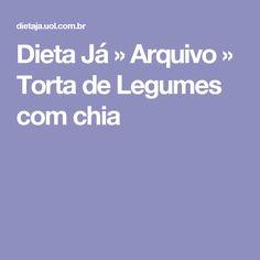 Dieta Já                  » Arquivo                    » Torta de Legumes com chia