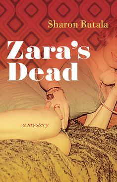 Zara's Dead by Sharon Butala. Based on the true story of the murder of Alexandra Wiwcharuk in 1962 in Saskatoon, Zara's Dead is the fictional retelling of a very real story, one that has captivated the public and eluded answers for decades.