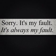 Something a narcissist will never say !  But the victim of the narcissist apologizes for everything