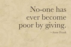 No one has ever become poor by giving. #character #generosity #caring
