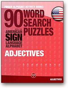 FingerAlphabet Activity Books – 90 Word Search Puzzles With The American Sign Language Alphabet – Adjectives  ----------------------- Announcing the first book for adult students: Finger Alphabet Activity Books – 90 Word Search Puzzles With The American Sign Language Alphabet – Adjectives – is expected to be out by the end of the year.  You will find a link with specifics on this page: http://legendarymedia.de/books