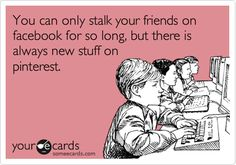 You can only stalk your friends on #Facebook for so long, but there is always new stuff on #Pinterest