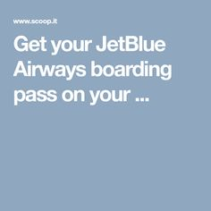 Get your JetBlue Airways boarding pass on your ...