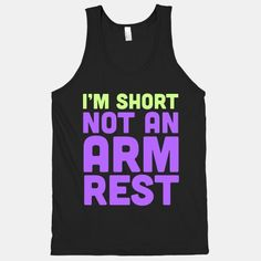 I'm Short Not an Armrest- Yes! Yes! I need this shirt!!!