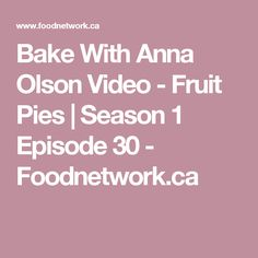 Bake With Anna Olson Video - Fruit Pies | Season 1 Episode 30 - Foodnetwork.ca