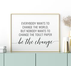 Bathroom Printables: Everybody Wants To Change The World But Nobody Wants To Change The Toilet Paper, Bathroom Quote Sign *INSTANT DOWNLOAD*