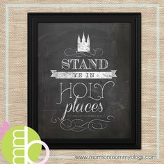 Free Printable: Stand Ye in Holy Places  LOVE the chalkboard look.