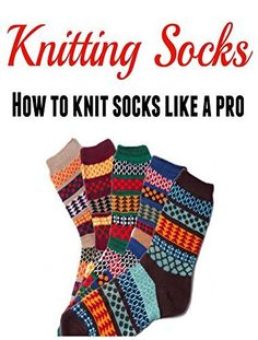 Knitting Socks:  How to Knit Socks Like a Pro with Clear Pictures: (Knitting - Knitting for Beginners - Socks - Knitting Patterns) by Mary Costello, http://www.amazon.com/dp/B00QZ9JLK0/ref=cm_sw_r_pi_dp_8ilKub08PXJYV