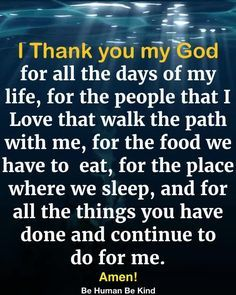 I Thank you my God for all the days of my life ♥ credit :- Mountain wisdom Prayer Scriptures, Bible Prayers, Faith Prayer, God Prayer, Prayer Quotes, Faith Quotes, Grateful Prayer, Thankful Heart, Quotes Quotes