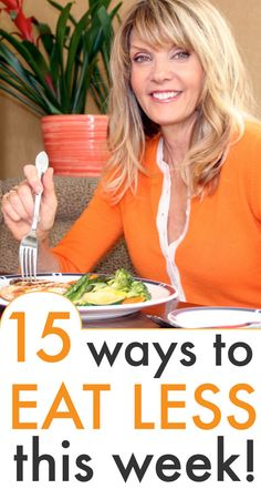 GREAT tips! 15 ways to eat less this week.