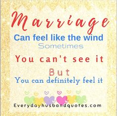 Husband marriage Quote: Marriage can fell like the wind. Sometimes you can't see it, but you can definitely feel it. Prayer For Husband, Love My Husband, Husband Quotes, Dear Lord, Marriage, Feelings, Valentines Day Weddings, Love My Man, Weddings