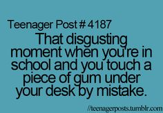 I do this every. single. day. in history. It's disgusting.  PEOPLE...gum goes in trash cans.  NOT UNDER TABLES!