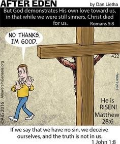 If we say that we have no sin, we deceive ourselves, and the truth is not in us.