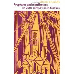 Programs and Manifestoes on 20th Century Architecture   Ulrich Conrads