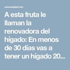A esta fruta le llaman la renovadora del hígado: En menos de 30 días vas a tener un hígado 20 años más joven – Curiosa Salud