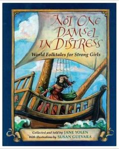 Empowering children's books with strong female leads-- Not One Damsel in Distress - World Folktales for Strong Girls